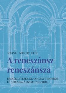 Ács Pál, Székely Júlia - A reneszánsz reneszánsza - Beszélgetések Klaniczay Tiborról és a reneszánszkutatásról