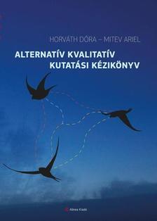 Horváth Dóra -- Mitev Ariel - Alternatív kvalitatív kutatási kézikönyv