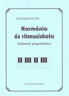 KULCSÁR ZOLTÁN - HARMÓNIA ÉS RITMUSISKOLA KEYBOARD PROGRAMOKRA