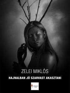 ZELEI MIKLÓS - Hajnalban jó szarvast akasztani [eKönyv: epub, mobi]