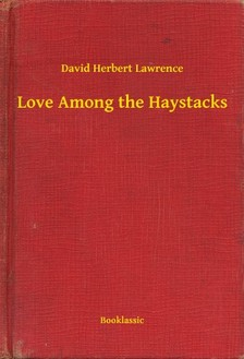DAVID HERBERT LAWRENCE - Love Among the Haystacks [eKönyv: epub, mobi]
