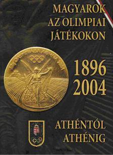 Hencsei Pál, Ivanics Tibor, Takács Ferenc, Vad Dezső - Magyarok az olimpiai játékokon 1896-2004 [antikvár]