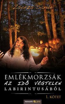 Zsorzs Sande - Emlékmorzsák az idő végtelen labirintusából (I. kötet)