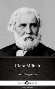 Delphi Classics Ivan Turgenev, - Clara Militch by Ivan Turgenev - Delphi Classics (Illustrated) [eKönyv: epub, mobi]