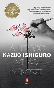 Kazuo Ishiguro - A lebegő világ művésze
