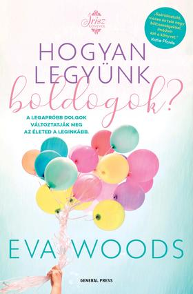 Eva Woods - Hogyan legyünk boldogok?