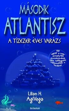 AgiVega Lilien H. - Második Atlantisz - A tízezer éves varázs [eKönyv: epub, mobi]