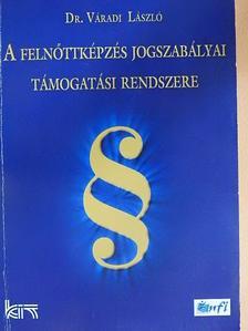 Dr. Váradi László - A felnőttképzés jogszabályai támogatási rendszere [antikvár]