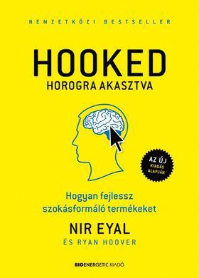 Nir Eyal és Ryan Hoover - HOOKED - Horogra akasztva - Hogyan fejlessz szokásformáló termékeket