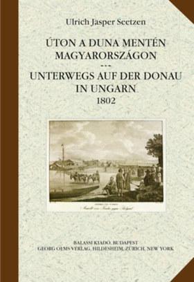 Ulrich Jasper Seetzen - Úton a Duna mentén Magyarországon / Unterwegs auf der Donau in Ungarn 1802