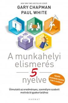 Gary Chapman és Paul White - A munkahelyi elismerés öt nyelve [eKönyv: epub, mobi]