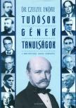 Czeizel Endre Dr. - TUDÓSOK, GÉNEK, TANULSÁGOK - A MAGYAR TERMÉSZETTUDÓS GÉNIUSZ