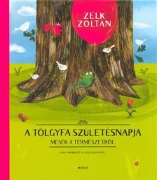 ZELK ZOLTÁN - A tölgyfa születésnapja