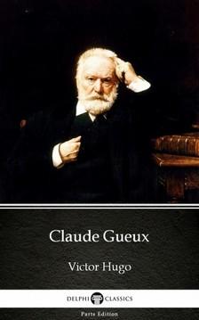 Delphi Classics Victor Hugo, - Claude Gueux by Victor Hugo - Delphi Classics (Illustrated) [eKönyv: epub, mobi]