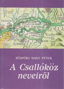 Püspöki Nagy Péter - A Csallóköz neveiről [antikvár]