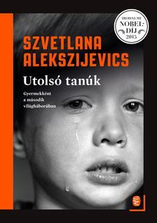 Alekszijevics, Szvetlana - Utolsó tanúk - Gyermekként a második világháborúban