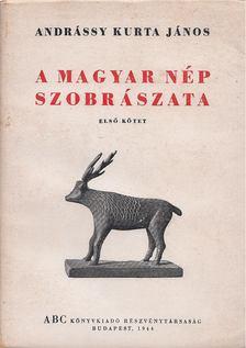 Andrássy Kurta János - A magyar nép szobrászata I. [antikvár]