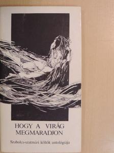 Antal Attila - Hogy a virág megmaradjon [antikvár]