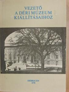 Csicsai Károly - Vezető a Déri Múzeum kiállításaihoz [antikvár]