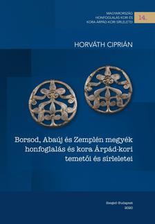 Horváth Ciprián - Borsod, Abaúj és Zemplén megyék honfoglalás és kora Árpád-kori temetői és sírleletei