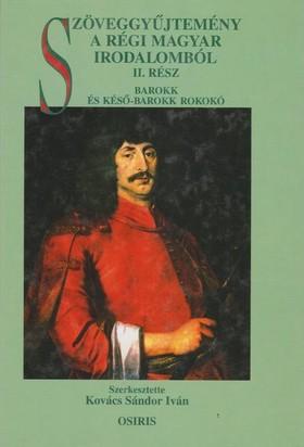 Kovács Sándor Iván (szerkesztő) - Szöveggyűjtemény a régi magyar irodalombol II. barokk