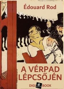 Édouard Rod - A vérpad lépcsőjén [eKönyv: epub, mobi]