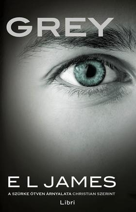 E. L. James - Grey - A szürke ötven árnyalata Christian szerint