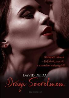 DAVID DEIDA - Drága Szerelmem - Útmutató nőknek-férfiakról, szexről, és a szerelem mélységeiről