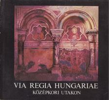 Móser Zoltán - Via Regia Hungariae [antikvár]
