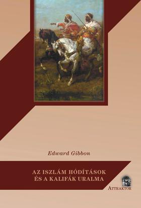Edward Gibbon - Az iszlám hódítások és a kalifák uralma