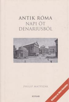 Philip Matyszak - Antik Róma - Napi öt denariusból [antikvár]