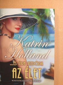 Katrin Holland - ...és újra kezdődik az élet [antikvár]