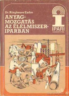 Dr. Ringbauer Endre - Anyagmozgatás az élelmiszeriparban [antikvár]