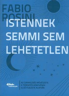 Fabio Rosini - Istennek semmi sem lehetetlen - Az újrakezdés művészete a teremtés könyvének első fejezete alapján