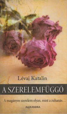 LÉVAI KATALIN - A szerelemfüggő [antikvár]