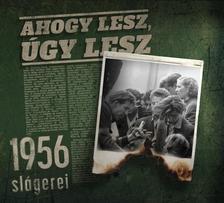 AHOGY LESZ, ÚGY LESZ - 1956 slágerei (ÚJ)