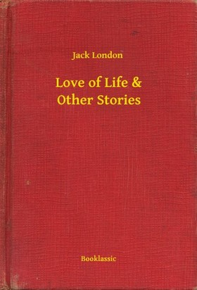 Jack London - Love of Life & Other Stories