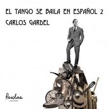Parolas Languages Karina Fernández, - El tango se baila en espanol 2 - Carlos Gardel [eKönyv: epub, mobi]
