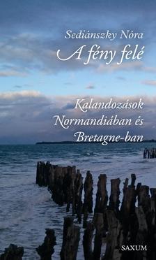 Sediánszky Nóra - Normandia és Bretagne - A fény felé