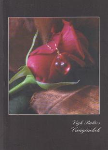 Vig Balázs - Virágénekek [antikvár]