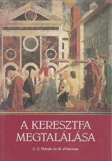 Thiede, Carsten Peter, D''Ancona, Matthew - A keresztfa megtalálása [antikvár]