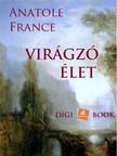 Anatole France - Virágzó élet [eKönyv: epub, mobi]