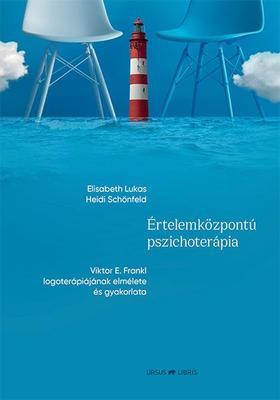 Elisabeth Lukas, Heidi Schönfeld - Értelemközpontú pszichoterápia -  Viktor E. Frankl logoterápiájának elmélete és gyakorlata