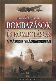 Horváth Csaba - Bombázások és rombolások a második világháborúban [antikvár]