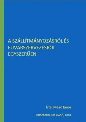 János Mező - A szállítmányozásról és fuvarszervezésről egyszerűen [eKönyv: epub, mobi]