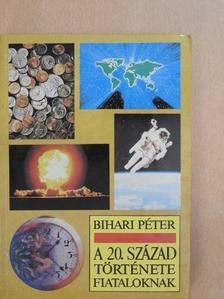 Bihari Péter - A 20. század története fiataloknak [antikvár]