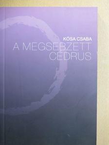 Kósa Csaba - A megsebzett cédrus [antikvár]