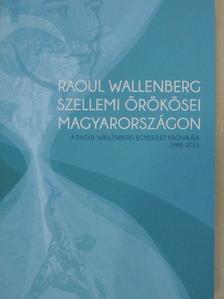 Huff Endre Béla - Raoul Wallenberg szellemi örökösei Magyarországon [antikvár]