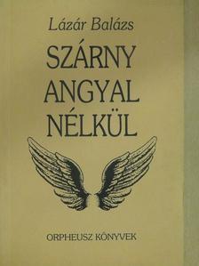 Lázár Balázs - Szárny angyal nélkül (dedikált példány) [antikvár]