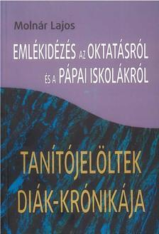 Molnár Lajos - Emlékidézés az oktatásról és a pápai iskolákról - Tanítójelöltek diák-krónikája